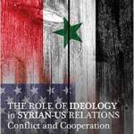 JK Gani, The Role of Ideology in Syrian-US Relations, Conflict and Cooperation - book cover